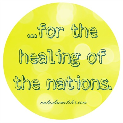 ...for the healing of the nations.
