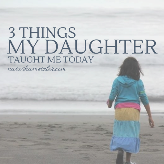 3 Things My Daughter Taught Me
